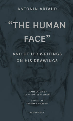 "Antonin Artaud, Stephen Barber (Hg.): ""The Human Face"" and Other Writings on His Drawings"