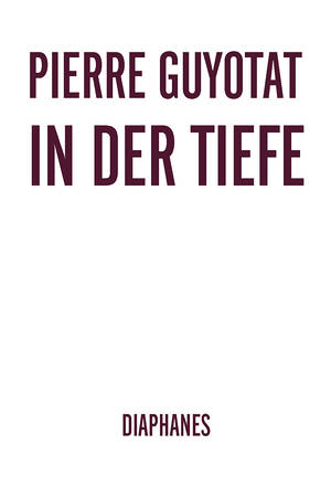 Pierre Guyotat: In der Tiefe