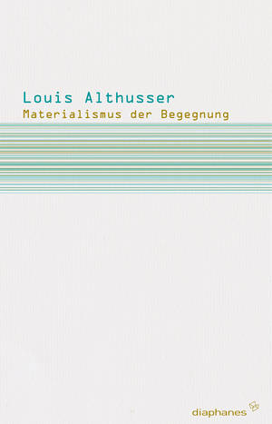 Louis Althusser: Materialismus der Begegnung