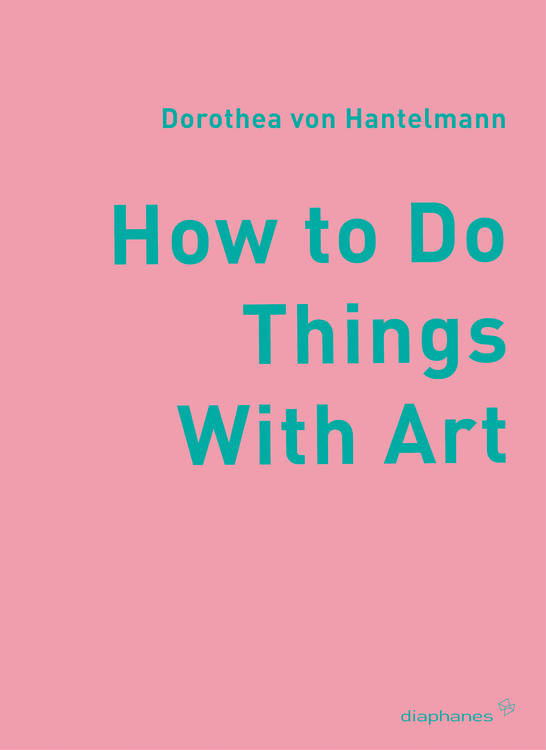 Dorothea von Hantelmann: How to Do Things with Art