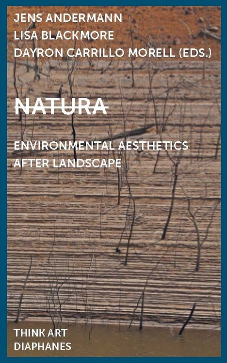 Jens Andermann (Hg.), Lisa Blackmore (Hg.), ...: Natura: Environmental Aesthetics After Landscape