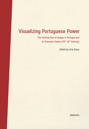 Urte Krass (Hg.): Visualizing Portuguese Power